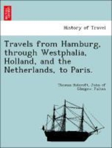 Travels from Hamburg, through Westphalia, Holland, and the Nethe