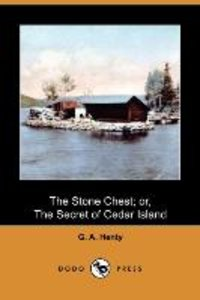 The Stone Chest; Or, the Secret of Cedar Island (Dodo Press)