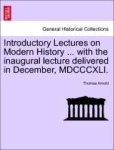 Introductory Lectures on Modern History ... with the inaugural l