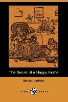The Secret of a Happy Home (Dodo Press) - zum Schließen ins Bild klicken