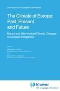 The Climate of Europe: Past, Present and Future