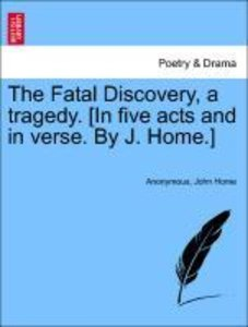 The Fatal Discovery, a tragedy. [In five acts and in verse. By J
