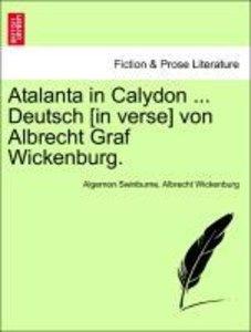 Atalanta in Calydon ... Deutsch [in verse] von Albrecht Graf Wic