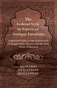 The Federal Style in American Antique Furniture - A Pictorial Gu