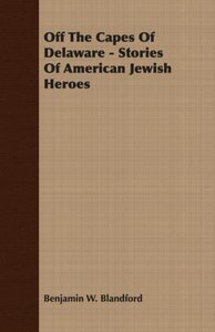 Off The Capes Of Delaware - Stories Of American Jewish Heroes