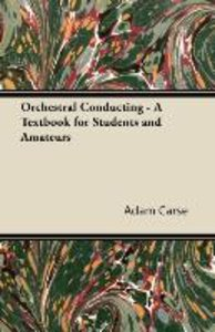 Orchestral Conducting - A Textbook for Students and Amateurs
