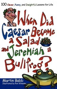 When Did Caesar Become a Salad and Jeremiah a Bullfrog?