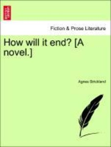 How will it end? [A novel.] VOL. I.