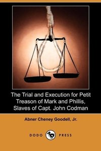 The Trial and Execution for Petit Treason of Mark and Phillis, S