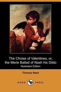 The Choise of Valentines, Or, the Merie Ballad of Nash His Dildo