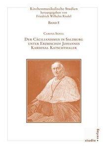 Der Cäcilianismus in Salzburg unter Erzbischof Johannes Kardinal
