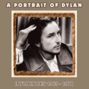 A Portrait Of Dylan-Influences 1969 - 1970