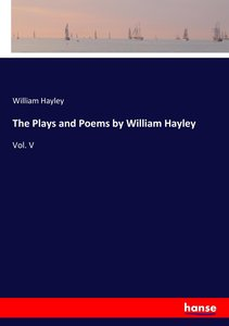 The Plays and Poems by William Hayley