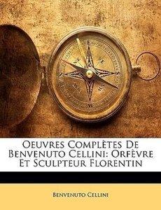 Oeuvres Complètes De Benvenuto Cellini: Orfèvre Et Sculpteur Flo