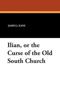 Ilian, or the Curse of the Old South Church