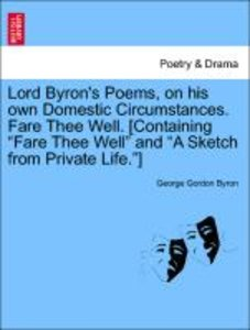 Lord Byron's Poems, on his own Domestic Circumstances. Fare Thee