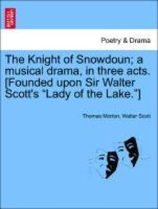 The Knight of Snowdoun; a musical drama, in three acts. [Founded