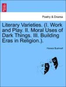 Literary Varieties. (I. Work and Play. II. Moral Uses of Dark Th