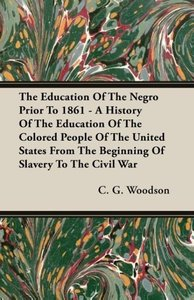The Education Of The Negro Prior To 1861 - A History Of The Educ