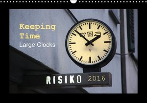 Keeping Time Large Clocks (Wall Calendar 2016 DIN A3 Landscape)