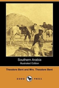 Southern Arabia (Illustrated Edition) (Dodo Press)