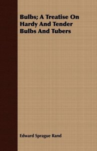 Bulbs; A Treatise on Hardy and Tender Bulbs and Tubers