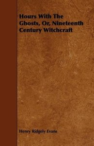 Hours With The Ghosts, Or, Nineteenth Century Witchcraft