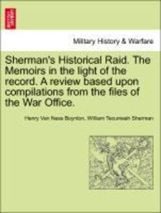 Sherman's Historical Raid. The Memoirs in the light of the recor