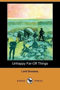 Unhappy Far-Off Things (Dodo Press)