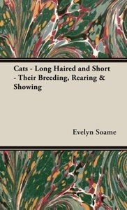 Cats - Long Haired and Short - Their Breeding, Rearing & Showing