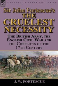 Sir John Fortescue's 'The Cruelest Necessity'