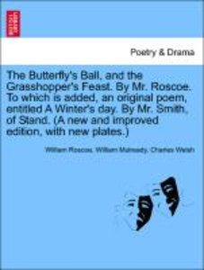 The Butterfly's Ball, and the Grasshopper's Feast. By Mr. Roscoe