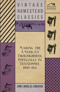 Making The American Thoroughbred, Especially In Tennessee, 1800-