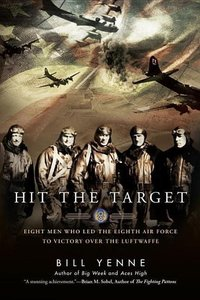 Hit the Target: Eight Men Who Led the Eighth Air Force to Victor