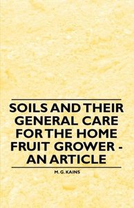 Soils and their General Care for the Home Fruit Grower - An Arti