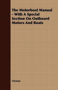 The Motorboat Manual - With A Special Section On Outboard Motors