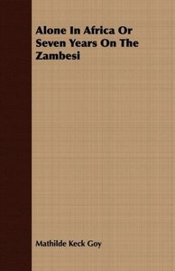 Alone In Africa Or Seven Years On The Zambesi