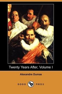 Twenty Years After, Volume I (Dodo Press)