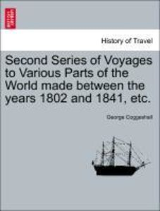 Second Series of Voyages to Various Parts of the World made betw