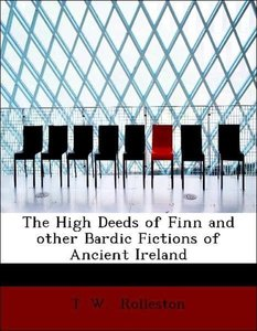 The High Deeds of Finn and other Bardic Fictions of Ancient Irel