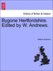 Bygone Hertfordshire. Edited by W. Andrews.
