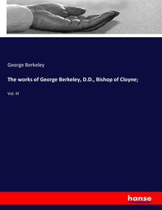 The works of George Berkeley, D.D., Bishop of Cloyne;