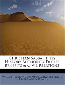 Christian Sabbath: Its History Authority Duties Benefits & Civil