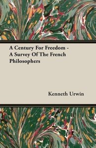 A Century For Freedom - A Survey Of The French Philosophers