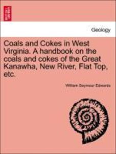 Coals and Cokes in West Virginia. A handbook on the coals and co