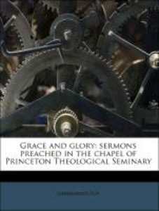 Grace and glory: sermons preached in the chapel of Princeton The