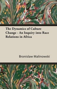 The Dynamics of Culture Change - An Inquiry Into Race Relations