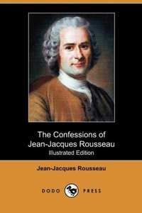 The Confessions of Jean-Jacques Rousseau (Illustrated Edition) (
