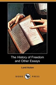 The History of Freedom and Other Essays (Dodo Press)