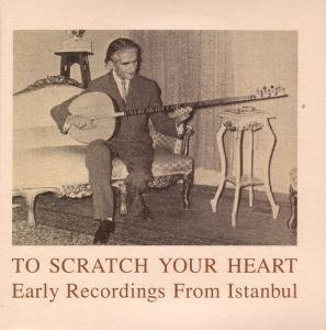 To Scratch Your Heart-Early Recordings From Istanb
